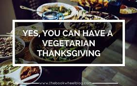 yes you can a vegetarian thanksgiving
