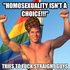 Homosexual Meme - homosexuality isn t a choice tries to fuck straight guys