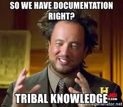 Knowledge Meme - so we have documentation right tribal knowledge ancient aliens