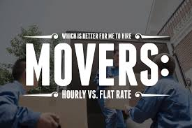 which is better for me to hire movers hourly vs flat rate