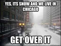Chicago Memes - funny chicago memes yes its snow and we live in chicago get over