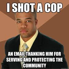 Serving Memes - i shot a cop an email thanking him for serving and protecting the