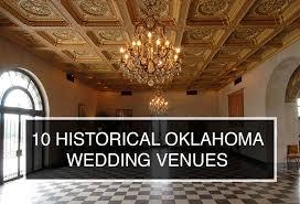 reception venues okc the top 10 historical wedding venues in oklahoma