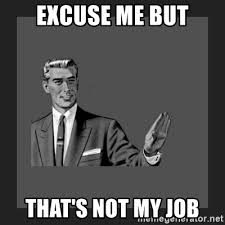 Not My Job Meme - excuse me but that s not my job kill yourself guy blank meme
