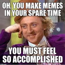 Make A Memes - creepy condescending wonka meme imgflip