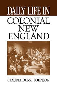 daily life in colonial new england claudia durst johnson