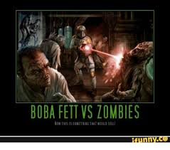 Boba Fett Meme - boba fett vs lombies now this is something that would selli funny