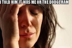 It Was Me Meme - meme maker i told him it was me or the dodge ram