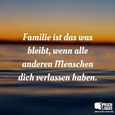 familie ist das wichtigste sprüche ist das was bleibt wenn alle anderen menschen dich verlassen haben