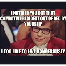 I Also Like To Live Dangerously Meme - 10 funny memes for cnas nursing memes funny nursing and living