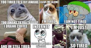 I M So Tired Meme - exhausted meme funny list of tired memes