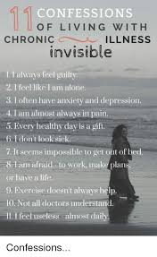 Invisible Illness Meme - confessions of living with chronic illness invisible l always feel