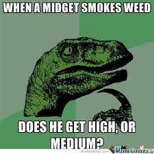 Funny Memes About Weed - when a midget smokes weed meme memes and humor