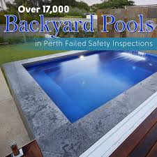 over 17 000 backyard pools in perth failed safety inspections