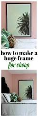 How To Frame A Print How To Make A Huge Frame For Cheap