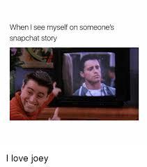 I Love L Meme - when l see myself on someone s snapchat story i love joey love