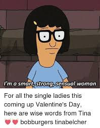 Tina Belcher Meme - i m a smart strong sensual woman for all the single ladies this