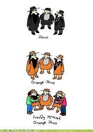 Orange Jews Meme - puns orange juice funny puns pun pictures cheezburger