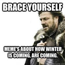 Winter Is Coming Meme - events buzz winter is ahem stark family motto overuse is coming