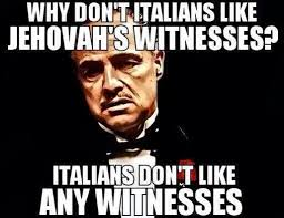 Funny Italian Memes - why dont italians like jehovah witnesses being italian and what
