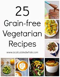 25 grain free vegetarian recipes a calculated whisk