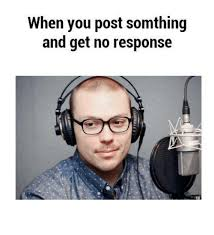 No Response Meme - when you post somthing and get no response dank meme on me me