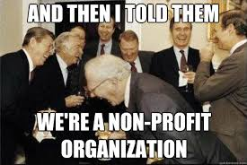 Profit Meme - and then i told them we re a non profit organization rich old