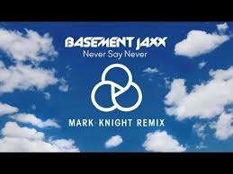 basement jaxx never say never mark knight remix youtube