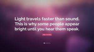 which travels faster light or sound images Alan dundes quote light travels faster than sound this is why jpg