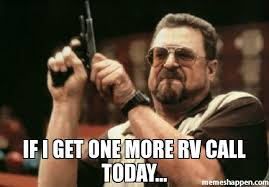 Rv Meme - if i get one more rv call today meme am i the only one around