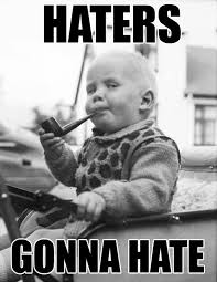 Hater Gonna Hate Meme - haters gonna hate badmouthbaby com blog