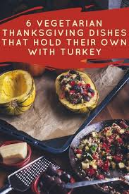 vegetarian thanksgiving dishes that hold their own with turkey