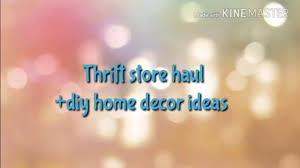 Home Decor Thrift Store Thrift Store Haul Diy Home Decor Ideas Youtube