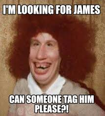 James Meme - meme maker im looking for james can someone tag him please