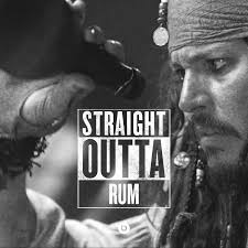 Rum Meme - why is the rum out straight outta somewhere straightoutta