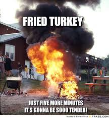 Thanksgiving Turkey Meme - frabz fried turkey just five more minutes its gonna be sooo tender