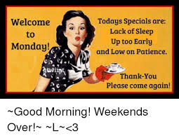 Thank You Come Again Meme - welcome monday todays specials are lack of sleep up too early and