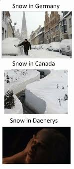 Canada Snow Meme - snow in germany snow in canada snow in daenerys canada meme on me me