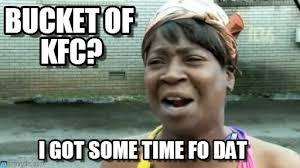 Kfc Memes - bucket of kfc aint nobody got time for that meme on memegen