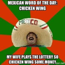 Chicken Wing Meme - mexican word of the day chicken wing my wife plays the lottery so