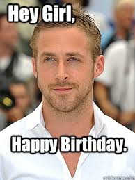 Happy Birthday Meme Ryan Gosling - happy birthday hey girl irish dance ryan gosling quickmeme