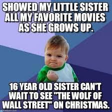 Little Sister Meme - showed my little sister all my favorite movies as on memegen