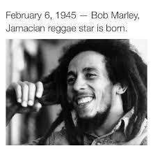 Reggae Meme - february 6 1945 bob marley jamacian reggae star is born bob marley