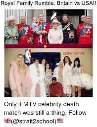 Royal Family Memes - royal family rumble britain vs usa only if mtv celebrity death