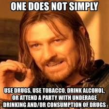 Underage Drinking Meme - one does not simply use drugs use tobacco drink alcohol or attend
