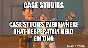 Meme Editing - case studies case studies everywhere that desperately need editing