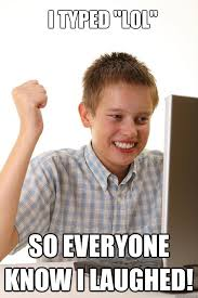 Typed Memes - i typed lol so everyone know i laughed first time internet kid
