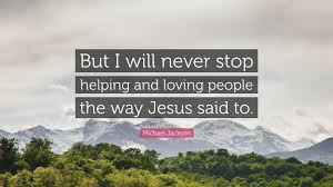 michael jackson quote u201cbut i will never stop helping and loving
