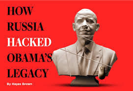 how russia hacked obama u0027s legacy