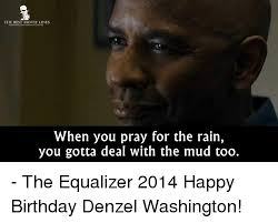 Denzel Meme - the best movie lines when you pray for the rain you gotta deal with